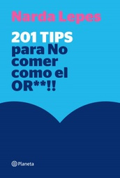 [Narda Lepes - PLANETA] 201 tips para no comer como el or**